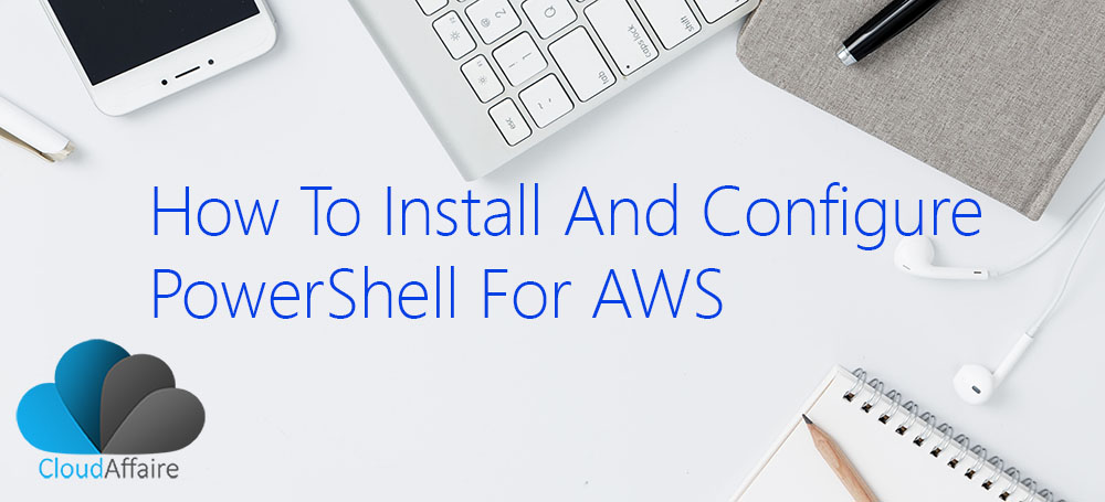 How To Install And Configure PowerShell For AWS