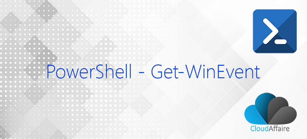 PowerShell Get-WinEvent Cmdlet