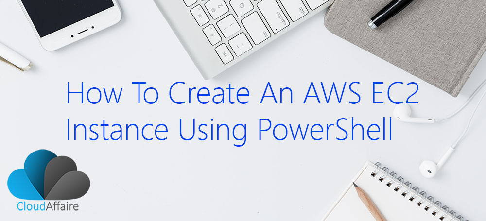 How To Create An AWS EC2 Instance Using PowerShell