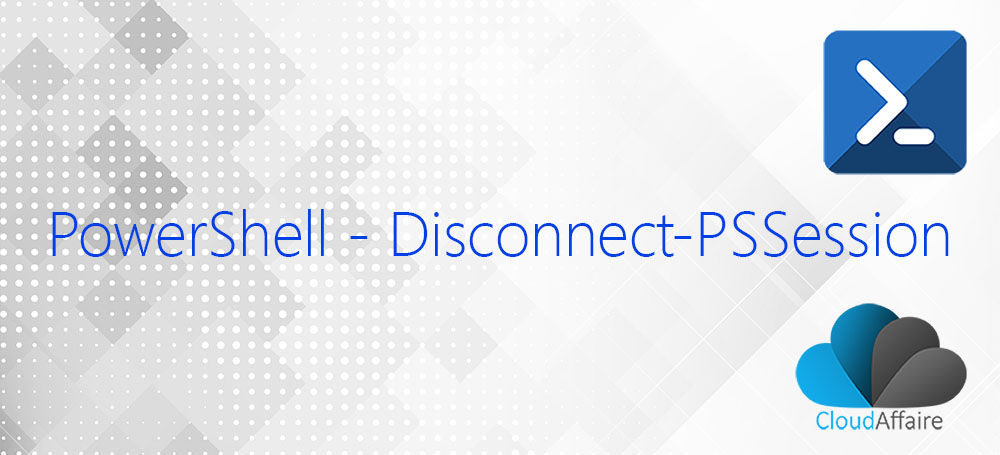 PowerShell Disconnect-PSSession Cmdlet