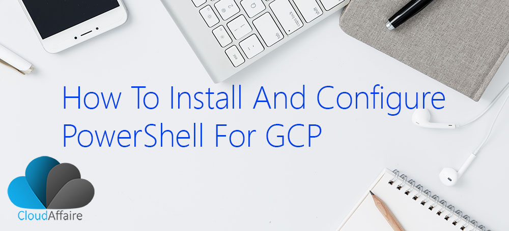 How To Install And Configure PowerShell For GCP