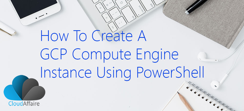 How To Create A GCP Compute Engine VM Instance Using PowerShell