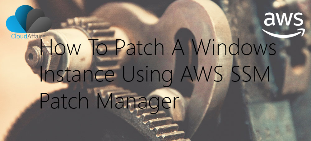 How To Patch A Windows Instance Using AWS SSM Patch Manager