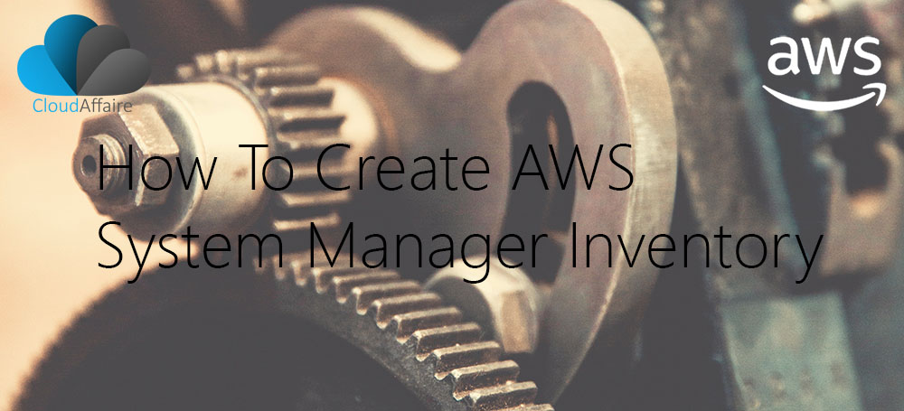 How To Create AWS System Manager Inventory