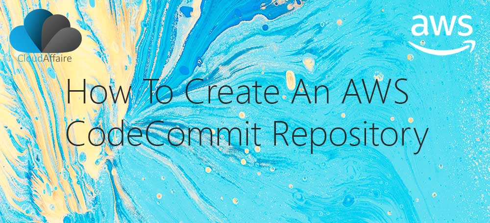 How To Create An AWS CodeCommit Repository