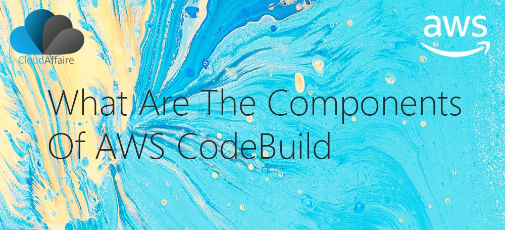 What Are The Components Of AWS CodeBuild