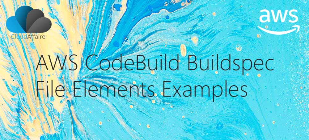 AWS CodeBuild Buildspec File Elements Examples