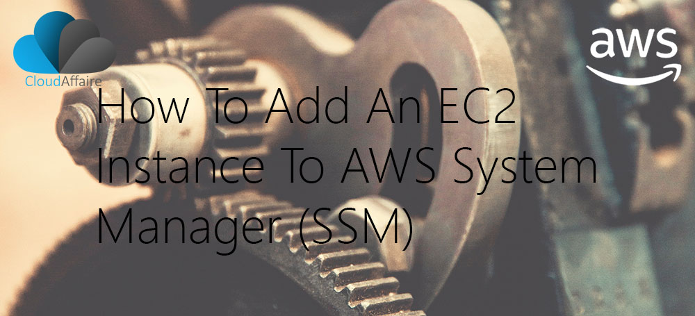 How To Add An EC2 Instance To AWS System Manager (SSM)