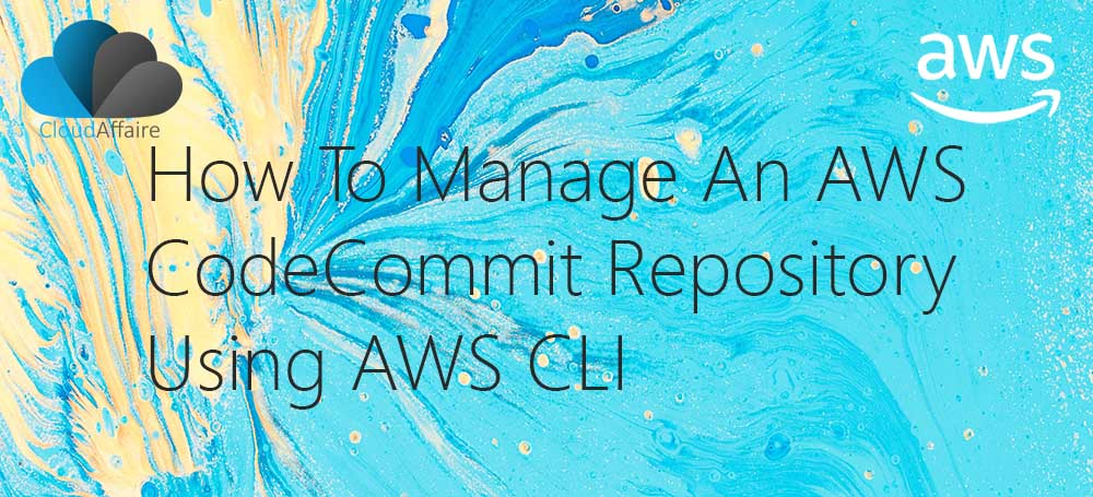 How To Manage An AWS CodeCommit Repository Using AWS CLI