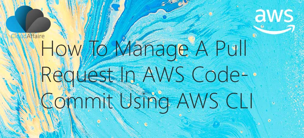How To Manage A Pull Request In AWS CodeCommit Using AWS CLI