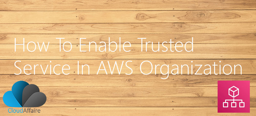 How To Enable Trusted Service In AWS Organization