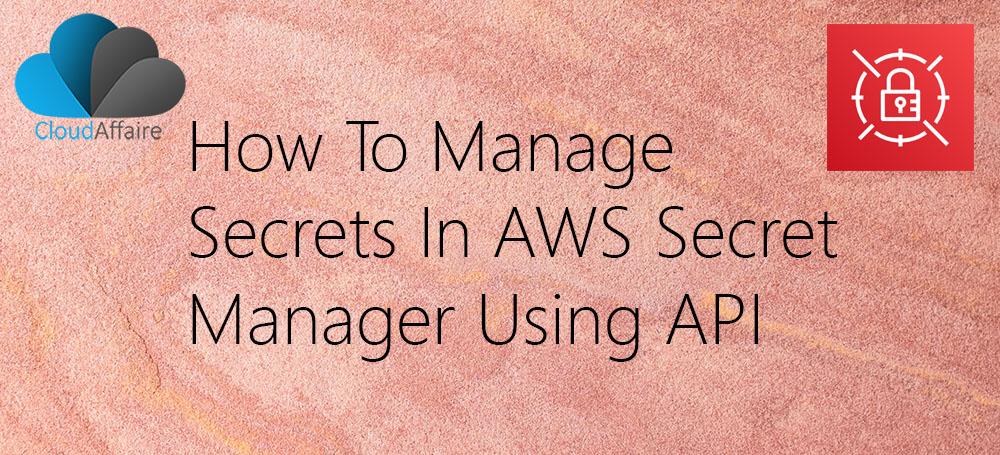How To Manage Secrets In AWS Secret Manager Using API