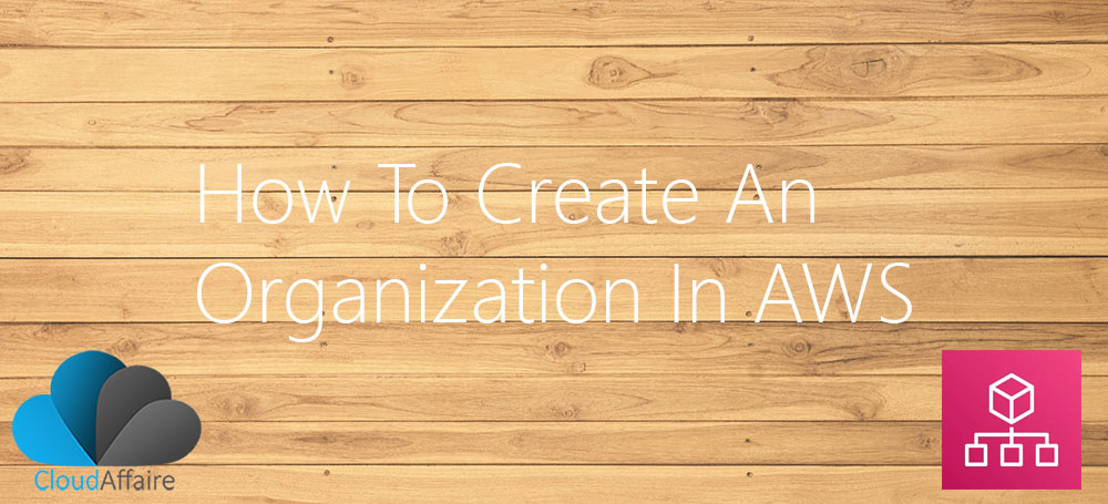 How To Create An Organization In AWS