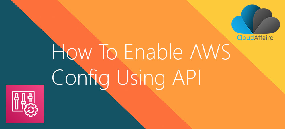 How To Enable AWS Config Service Using API