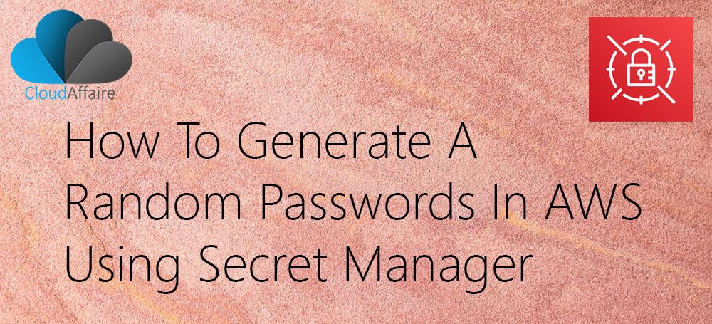How To Generate Random Passwords Using AWS Secret Manager API