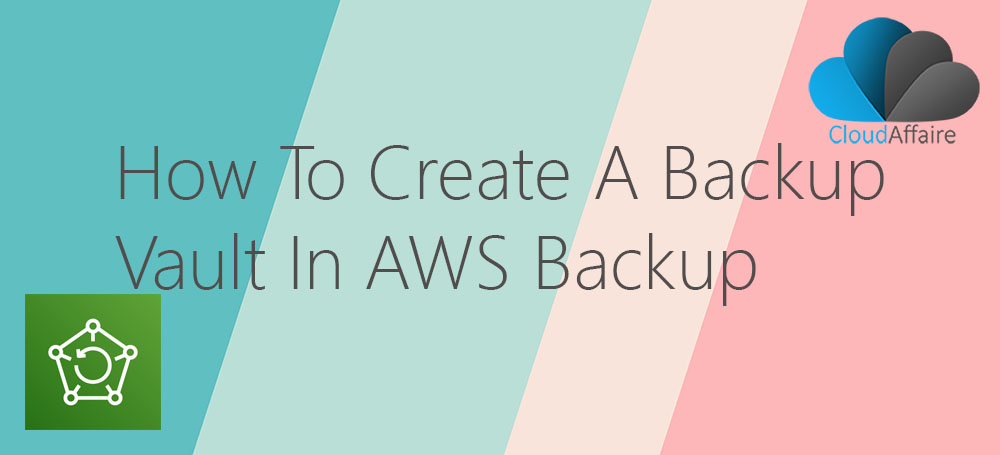 How To Create A Backup Vault In AWS Backup
