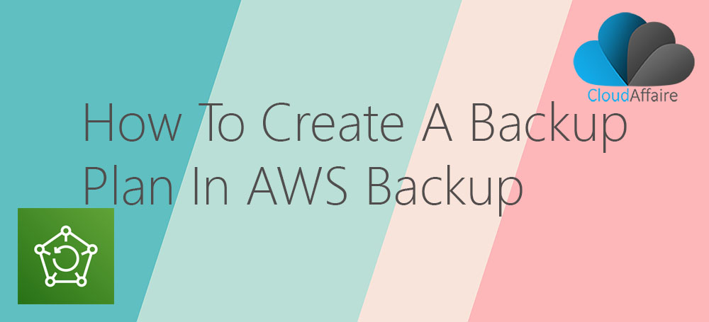 How To Create A Backup Plan In AWS Backup