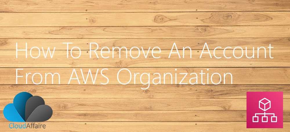 How To Remove An Account From AWS Organization