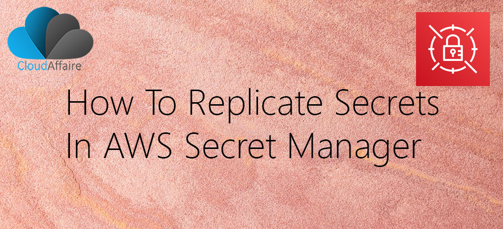 How To Replicate Secrets In AWS Secret Manager