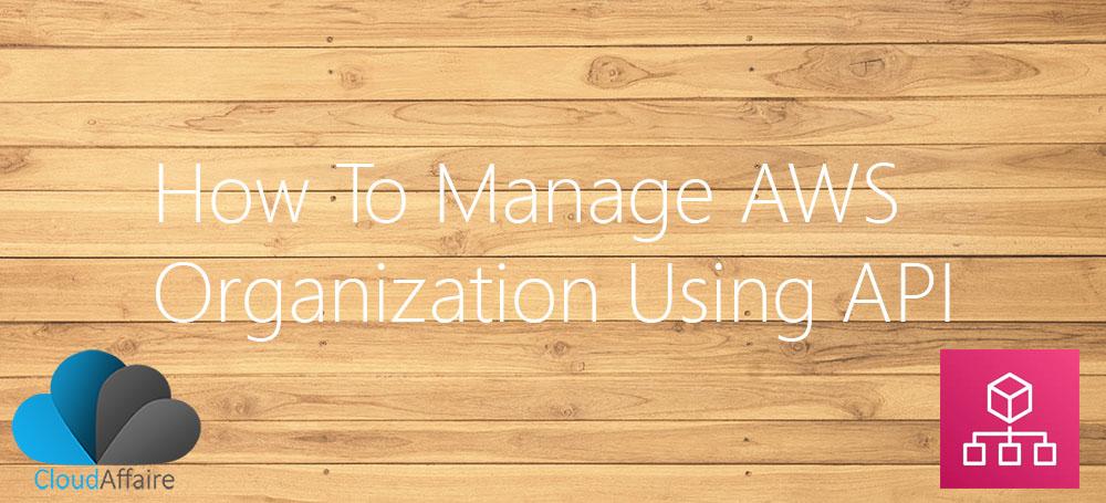 How To Manage AWS Organization Using API