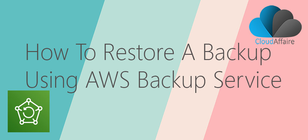 How To Restore A Backup Using AWS Backup Service
