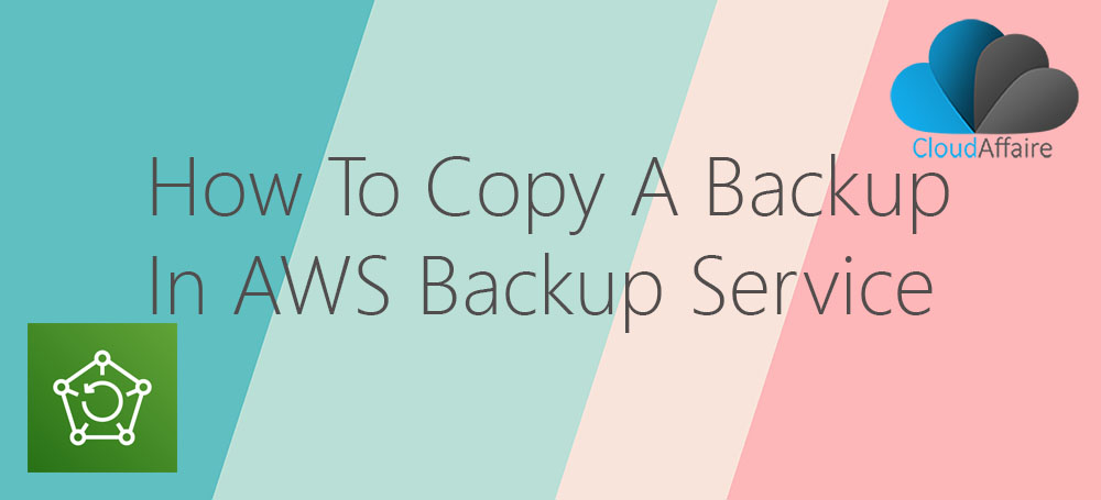 How To Copy A Backup In AWS Backup Service