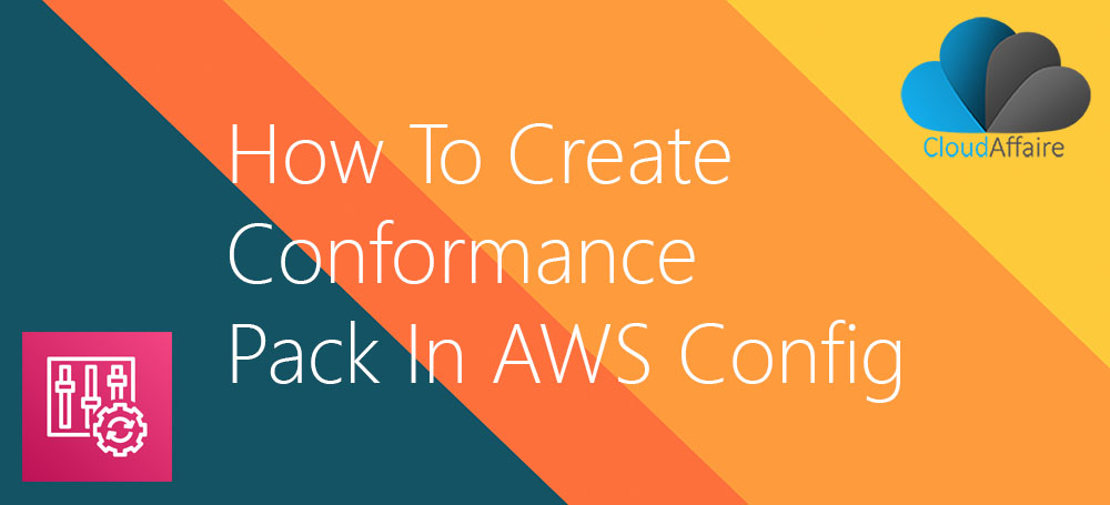How To Create Conformance Pack In AWS Config