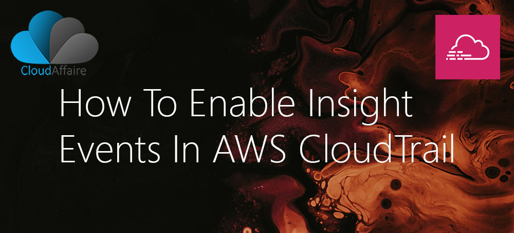 How To Enable Insight Events In AWS CloudTrail