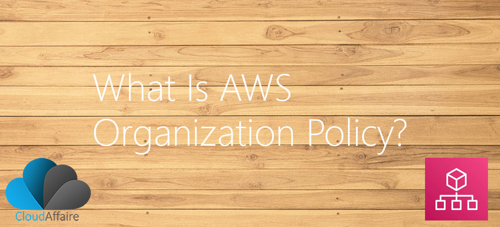 What Is AWS Organization Policy