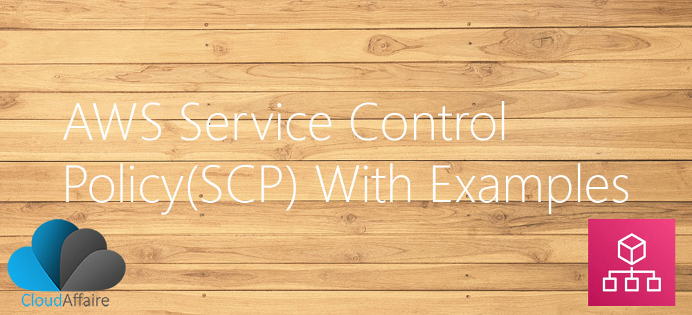 AWS Service Control Policy (SCP) With Examples
