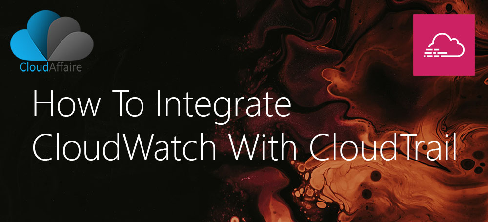 How To Integrate CloudWatch With CloudTrail