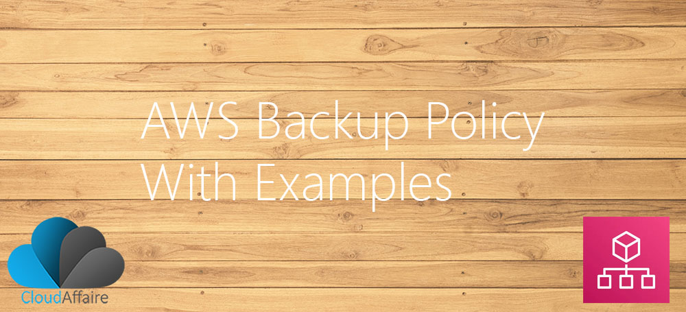 AWS Backup Policy With Examples