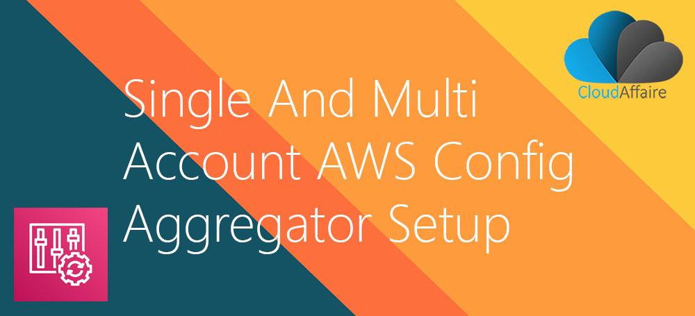 Single And Multi Account AWS Config Aggregator Setup